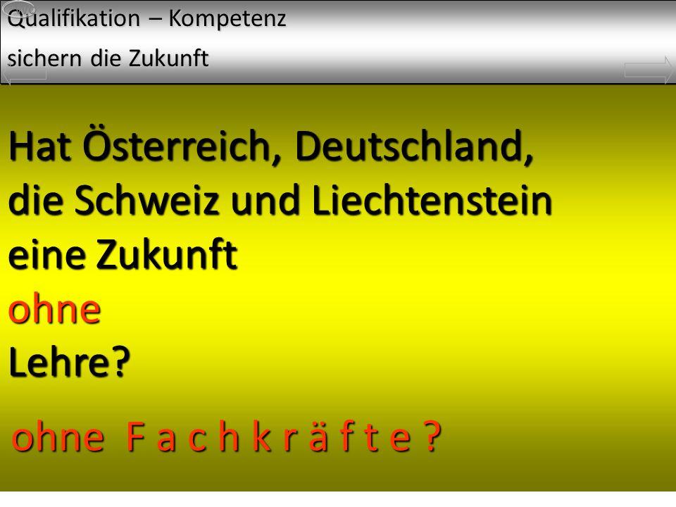 Grüß Gott und herzlichen Dank für die Einladung Hat Österreich, Deutschland, die Schweiz und Liechtenstein eine Zukunft ohne Lehre.