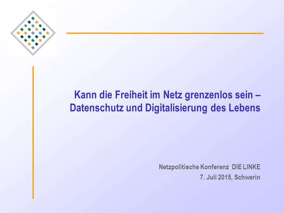 Kann die Freiheit im Netz grenzenlos sein – Datenschutz und Digitalisierung des Lebens Netzpolitische Konferenz DIE LINKE 7. Juli 2015, Schwerin