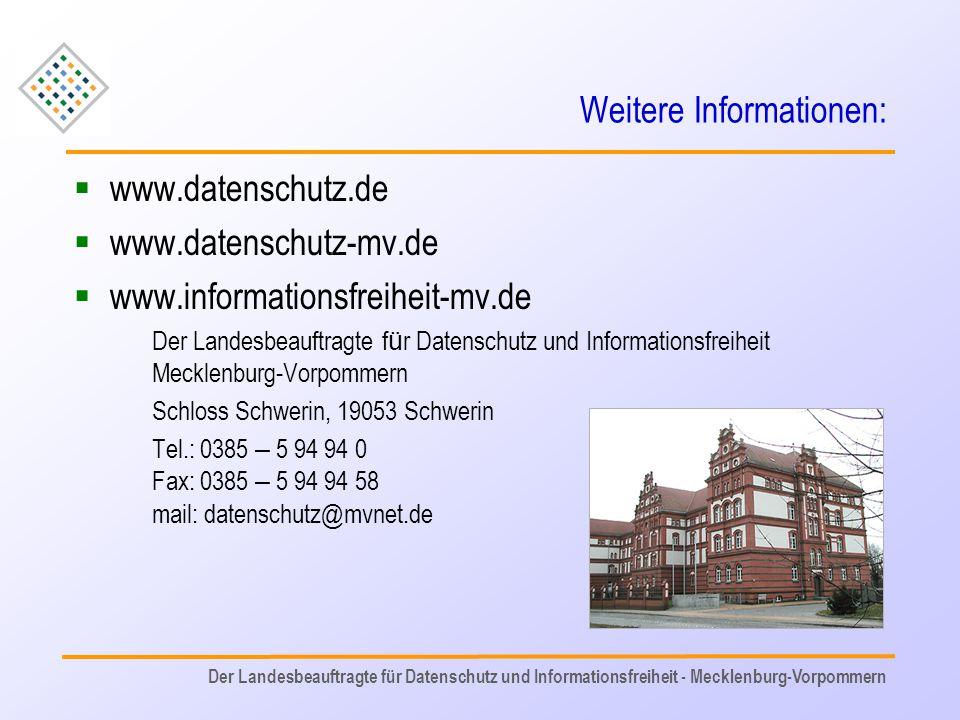 Weitere Informationen:  www.datenschutz.de  www.datenschutz-mv.de  www.informationsfreiheit-mv.de Der Landesbeauftragte f ü r Datenschutz und Infor