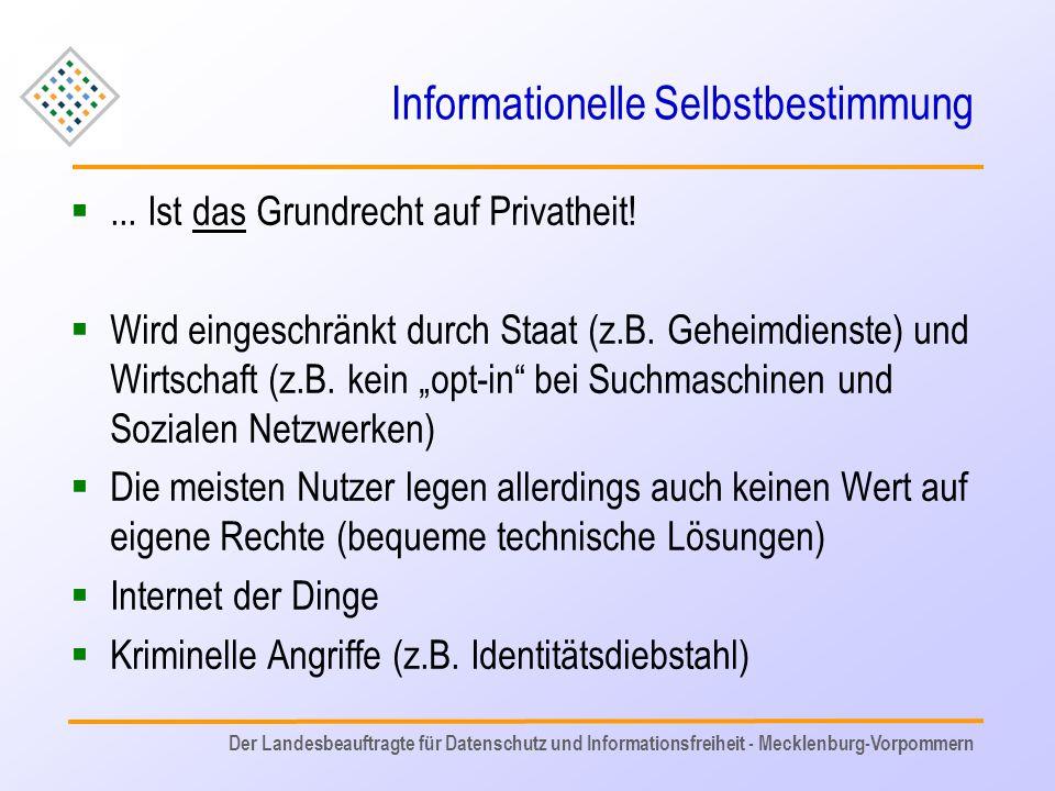 Informationelle Selbstbestimmung ... Ist das Grundrecht auf Privatheit!  Wird eingeschränkt durch Staat (z.B. Geheimdienste) und Wirtschaft (z.B. ke