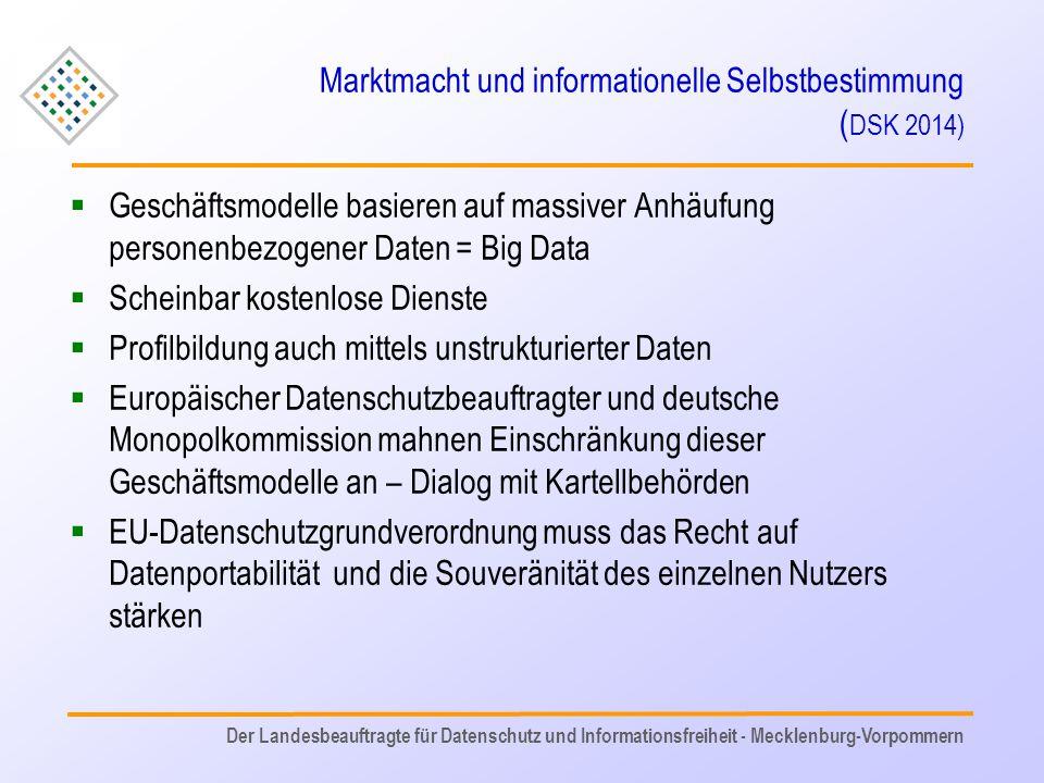 Marktmacht und informationelle Selbstbestimmung ( DSK 2014)  Geschäftsmodelle basieren auf massiver Anhäufung personenbezogener Daten = Big Data  Sc