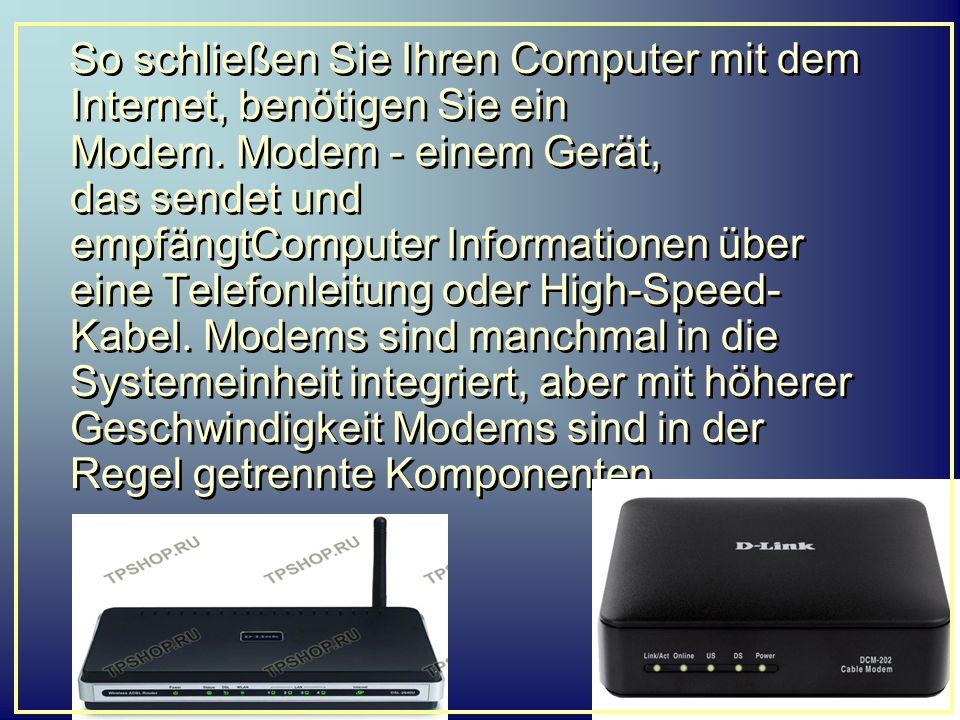 So schließen Sie Ihren Computer mit dem Internet, benötigen Sie ein Modem. Modem - einem Gerät, das sendet und empfängtComputer Informationen über ein