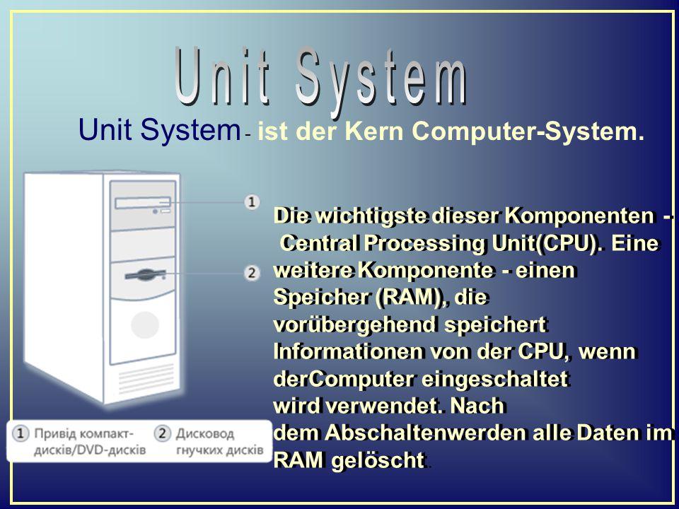 Unit System - ist der Kern Computer-System. Die wichtigste dieser Komponenten - Central Processing Unit(CPU). Eine weitere Komponente - einen Speicher