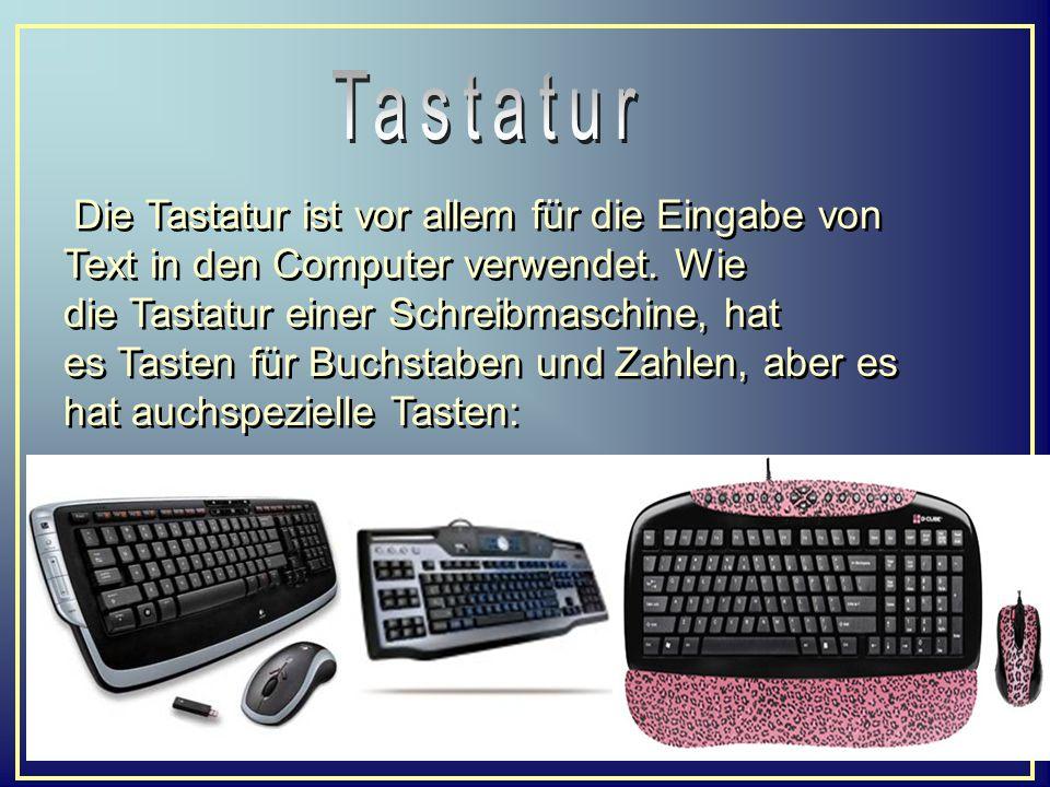 Die Tastatur ist vor allem für die Eingabe von Text in den Computer verwendet. Wie die Tastatur einer Schreibmaschine, hat es Tasten für Buchstaben un