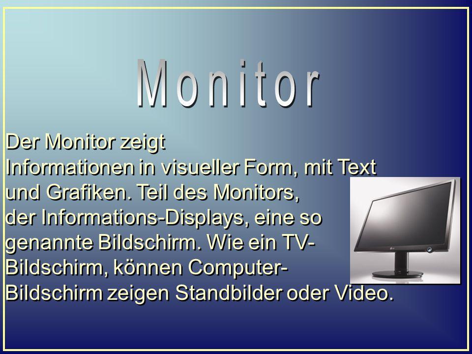 Der Monitor zeigt Informationen in visueller Form, mit Text und Grafiken. Teil des Monitors, der Informations-Displays, eine so genannte Bildschirm. W