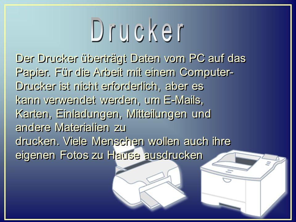 Der Drucker überträgt Daten vom PC auf das Papier. Für die Arbeit mit einem Computer- Drucker ist nicht erforderlich, aber es kann verwendet werden, u