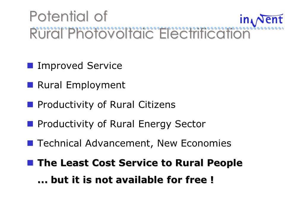 Potential of Rural Photovoltaic Electrification Improved Service Rural Employment Productivity of Rural Citizens Productivity of Rural Energy Sector Technical Advancement, New Economies The Least Cost Service to Rural People...