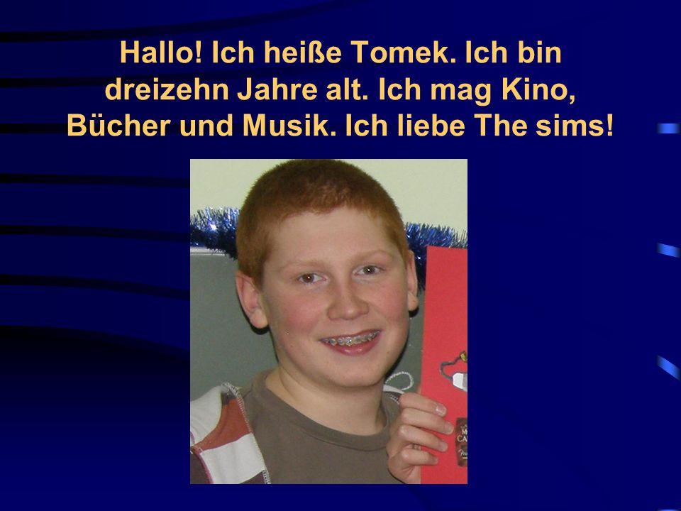 Hallo.Ich heiße Tomek. Ich bin dreizehn Jahre alt.