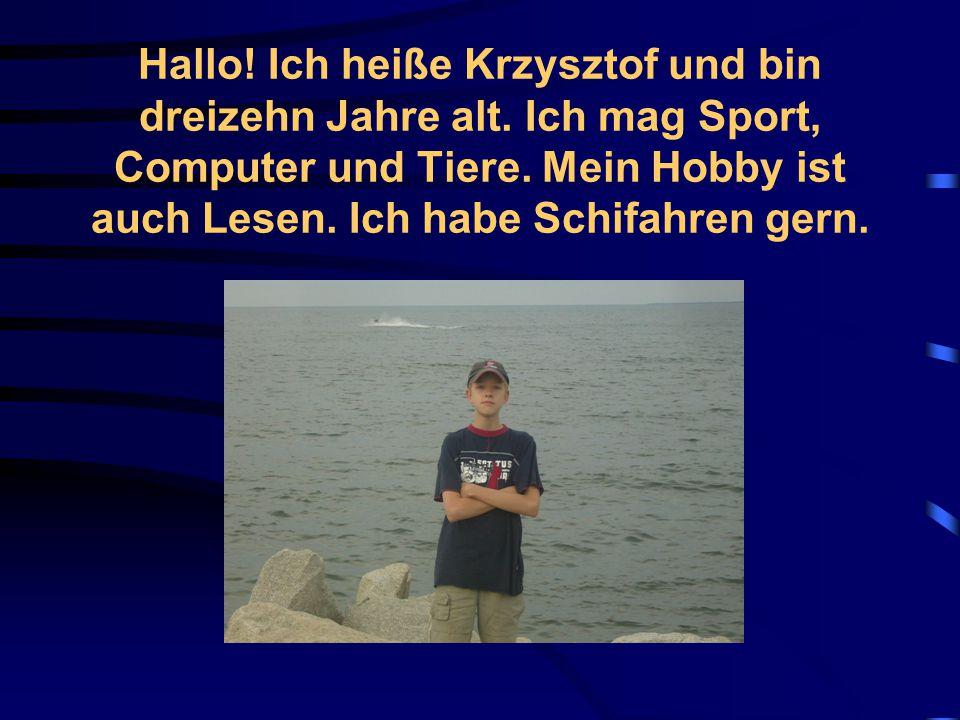 Hallo.Ich heiße Krzysztof und bin dreizehn Jahre alt.