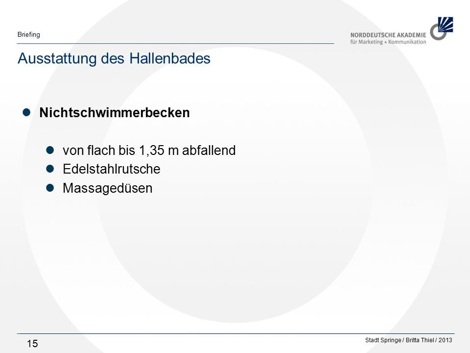 Stadt Springe / Britta Thiel / 2013 Briefing 15 Ausstattung des Hallenbades Nichtschwimmerbecken von flach bis 1,35 m abfallend Edelstahlrutsche Massagedüsen