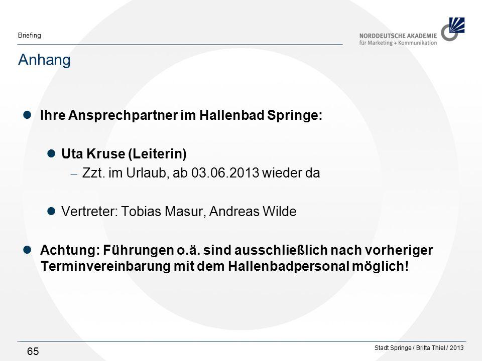 Stadt Springe / Britta Thiel / 2013 Briefing 65 Anhang Ihre Ansprechpartner im Hallenbad Springe: Uta Kruse (Leiterin)  Zzt.
