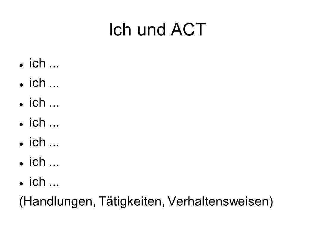 Ich und ACT ich... (Handlungen, Tätigkeiten, Verhaltensweisen)