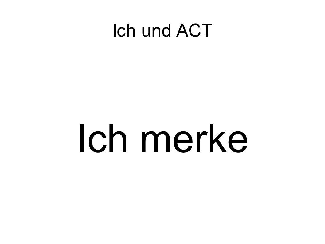 Ich und ACT Ich merke
