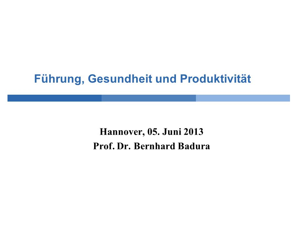 Führung, Gesundheit und Produktivität Hannover, 05. Juni 2013 Prof. Dr. Bernhard Badura © Bernhard Badura, Universität Bielefeld, Fakultät für Gesundh