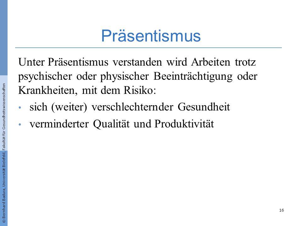 © Bernhard Badura, Universität Bielefeld, Fakultät für Gesundheitswissenschaften Präsentismus Unter Präsentismus verstanden wird Arbeiten trotz psychi