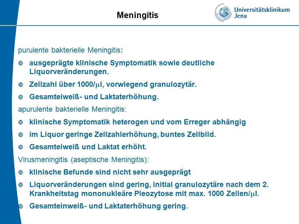 Meningitis purulente bakterielle Meningitis:  ausgeprägte klinische Symptomatik sowie deutliche Liquorveränderungen.