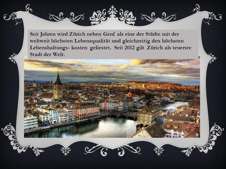 Seit Jahren wird Zürich neben Genf als eine der Städte mit der weltweit höchsten Lebensqualität und gleichzeitig den höchsten Lebenshaltungs- kosten geliestet.