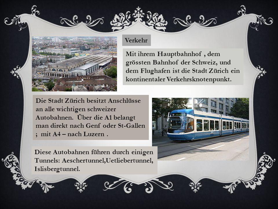 Verkehr Mit ihrem Hauptbahnhof, dem grössten Bahnhof der Schweiz, und dem Flughafen ist die Stadt Zürich ein kontinentaler Verkehrsknotenpunkt.