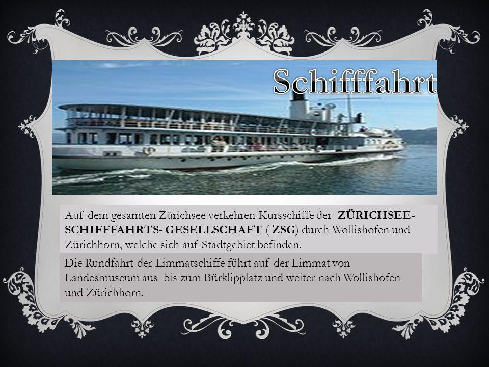 Auf dem gesamten Zürichsee verkehren Kursschiffe der ZÜRICHSEE- SCHIFFFAHRTS- GESELLSCHAFT ( ZSG) durch Wollishofen und Zürichhorn, welche sich auf Stadtgebiet befinden.