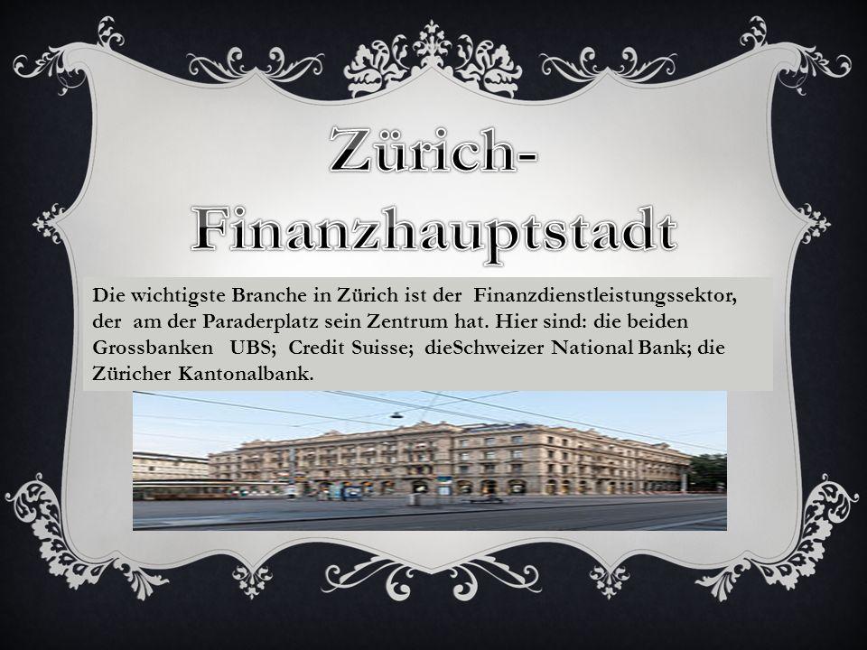 Die wichtigste Branche in Zürich ist der Finanzdienstleistungssektor, der am der Paraderplatz sein Zentrum hat.