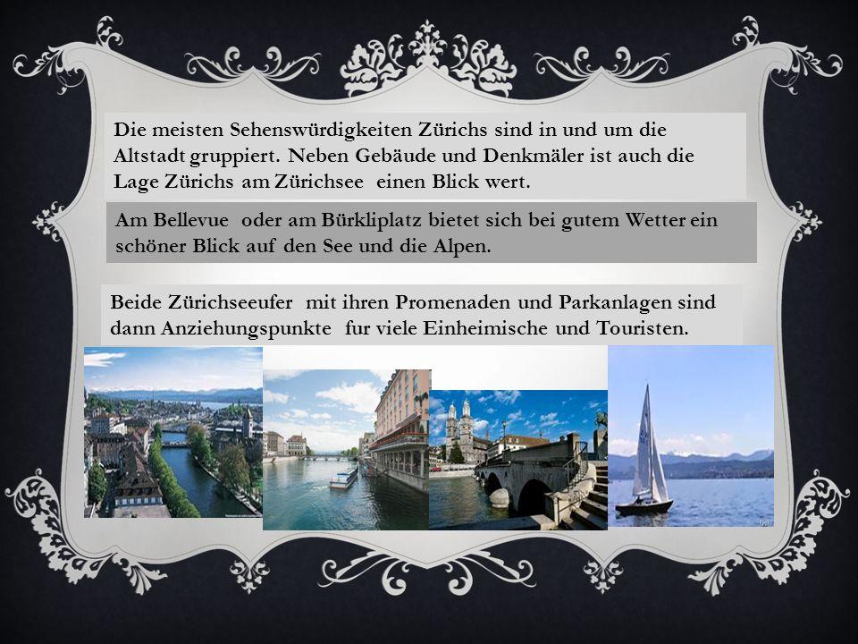 Die meisten Sehenswürdigkeiten Zürichs sind in und um die Altstadt gruppiert.