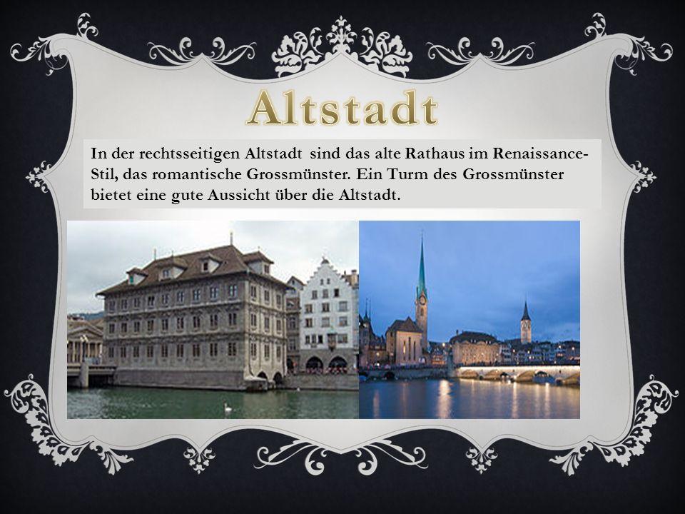 In der rechtsseitigen Altstadt sind das alte Rathaus im Renaissance- Stil, das romantische Grossmünster.