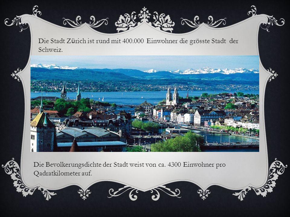 Die Stadt Z ü rich ist rund mit 400.000 Einwohner die grösste Stadt der Schweiz.