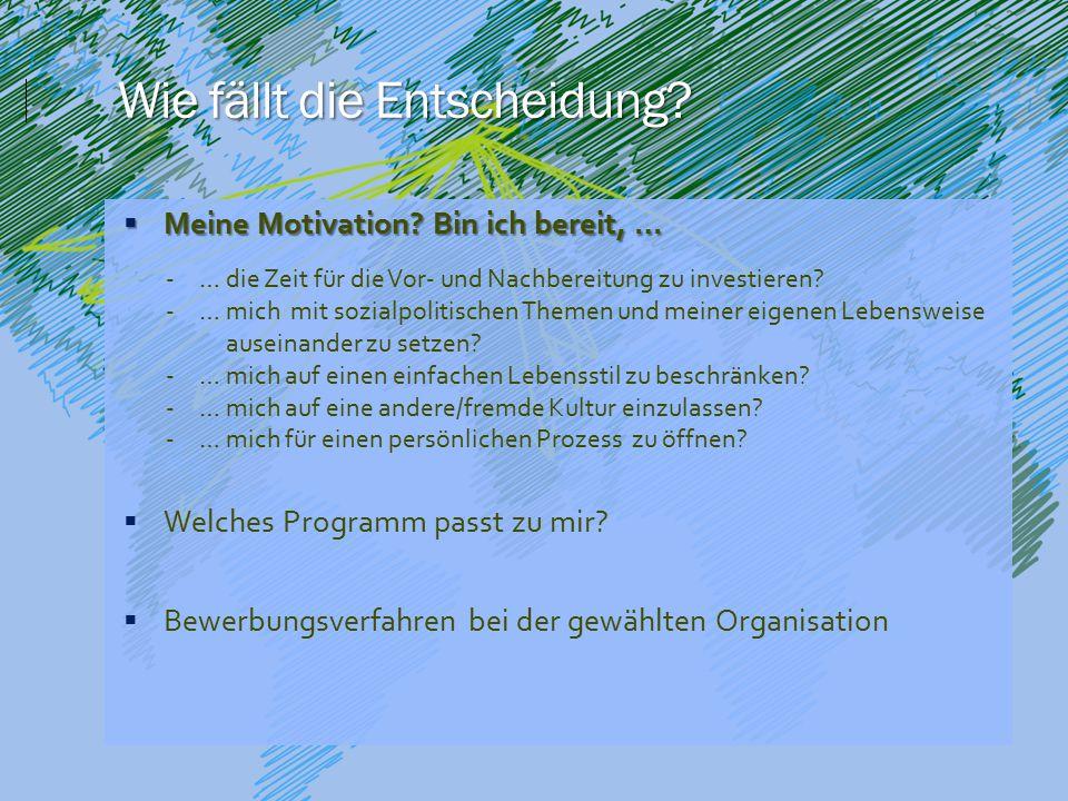 Meine Motivation? Bin ich bereit, …  Welches Programm passt zu mir?  Bewerbungsverfahren bei der gewählten Organisation -… die Zeit für die Vor- u
