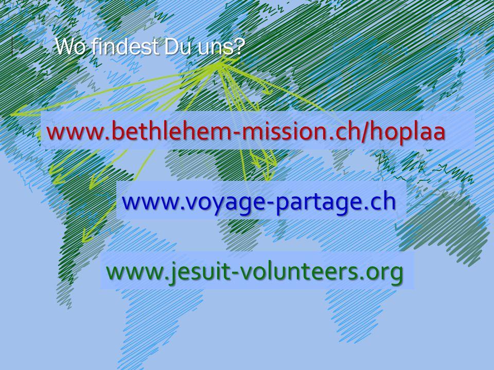 Wo findest Du uns? www.voyage-partage.ch www.bethlehem-mission.ch/hoplaa www.jesuit-volunteers.org