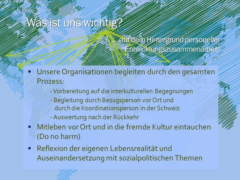 Was ist uns wichtig?  Unsere Organisationen begleiten durch den gesamten Prozess: - Vorbereitung auf die interkulturellen Begegnungen - Begleitung du