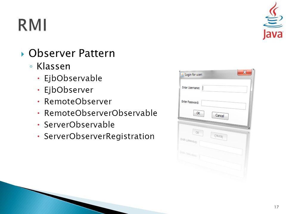  Observer Pattern ◦ Klassen  EjbObservable  EjbObserver  RemoteObserver  RemoteObserverObservable  ServerObservable  ServerObserverRegistration 17
