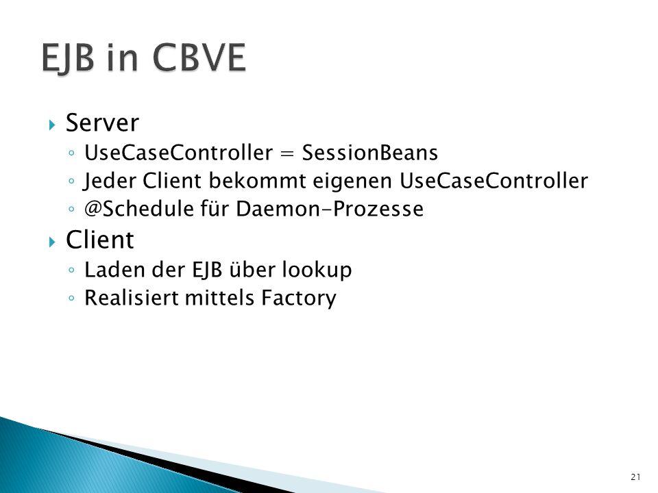  Server ◦ UseCaseController = SessionBeans ◦ Jeder Client bekommt eigenen UseCaseController ◦ @Schedule für Daemon-Prozesse  Client ◦ Laden der EJB über lookup ◦ Realisiert mittels Factory 21