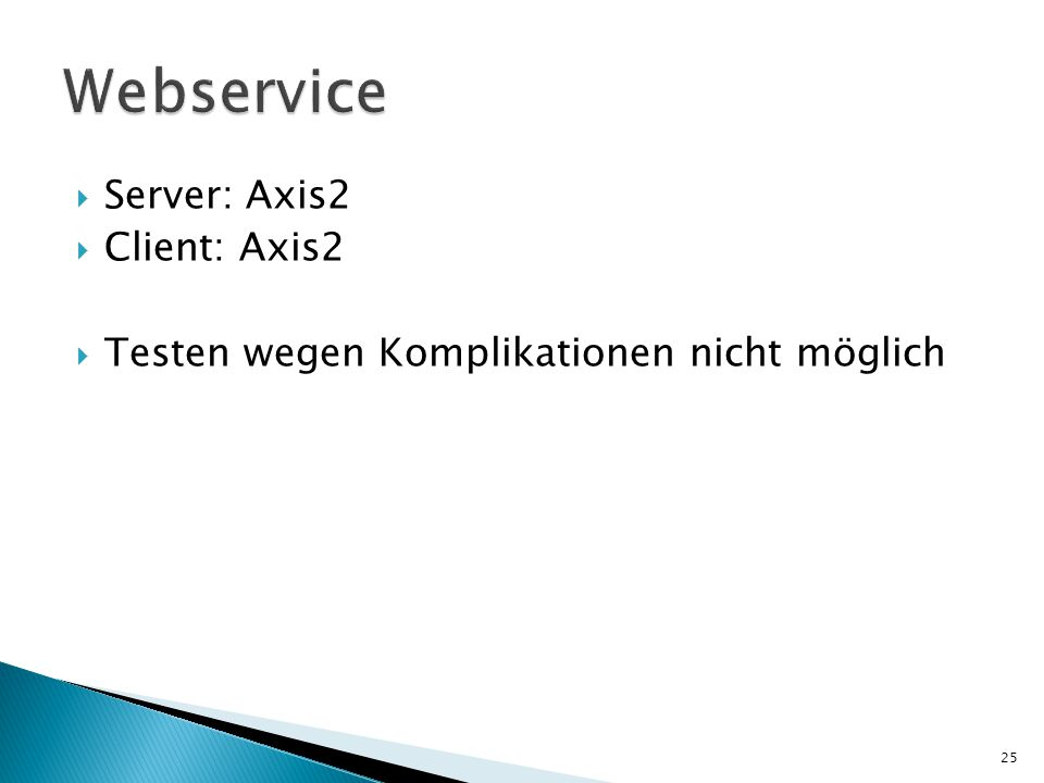  Server: Axis2  Client: Axis2  Testen wegen Komplikationen nicht möglich 25