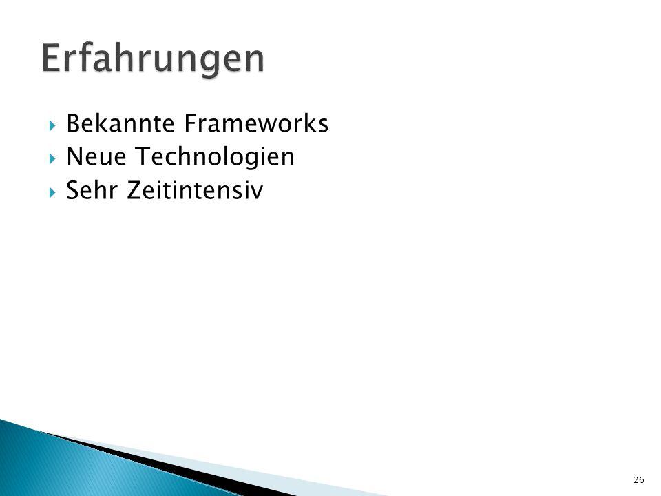  Bekannte Frameworks  Neue Technologien  Sehr Zeitintensiv 26