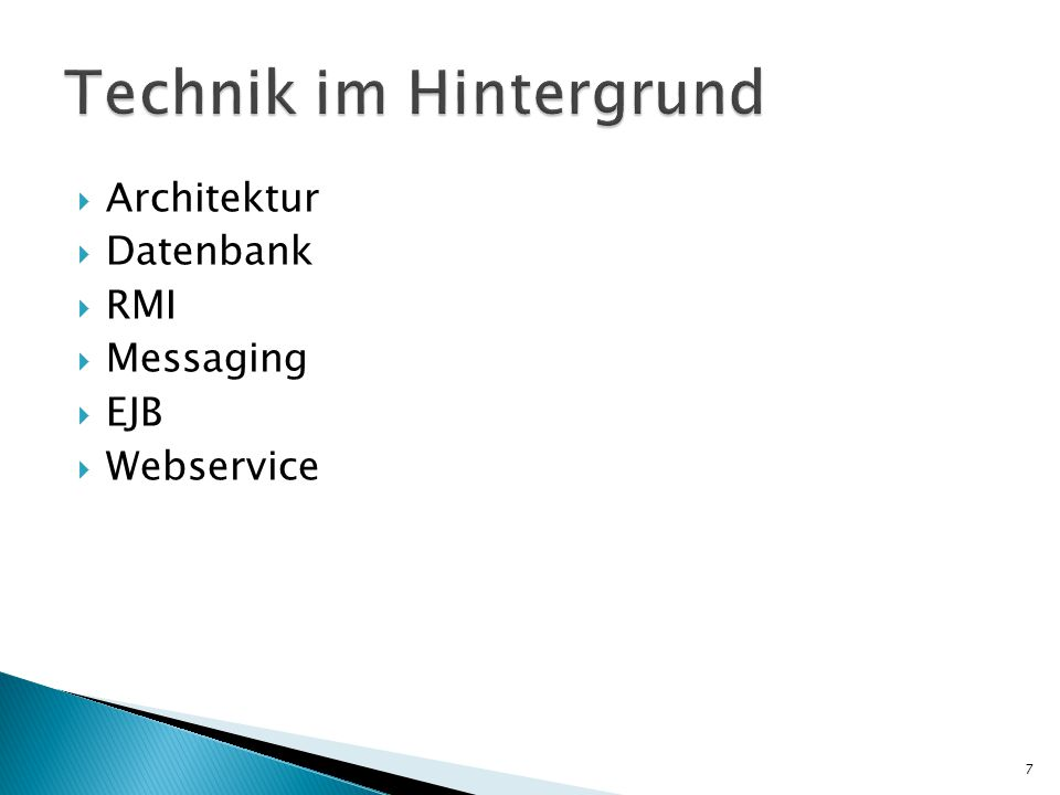  Architektur  Datenbank  RMI  Messaging  EJB  Webservice 7