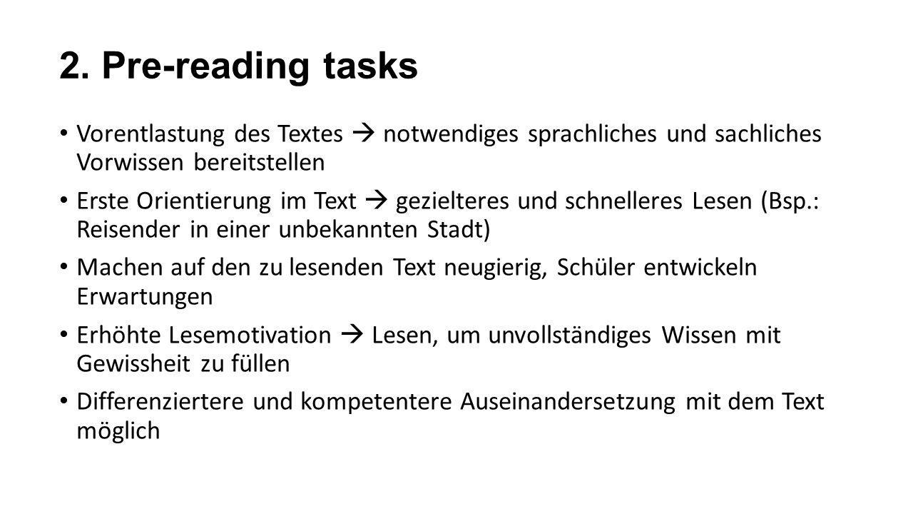 2. Pre-reading tasks Vorentlastung des Textes  notwendiges sprachliches und sachliches Vorwissen bereitstellen Erste Orientierung im Text  gezielter