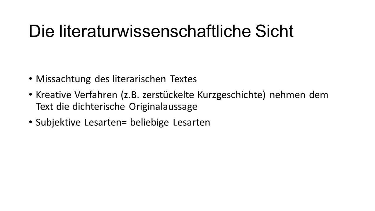 Die literaturwissenschaftliche Sicht Missachtung des literarischen Textes Kreative Verfahren (z.B.