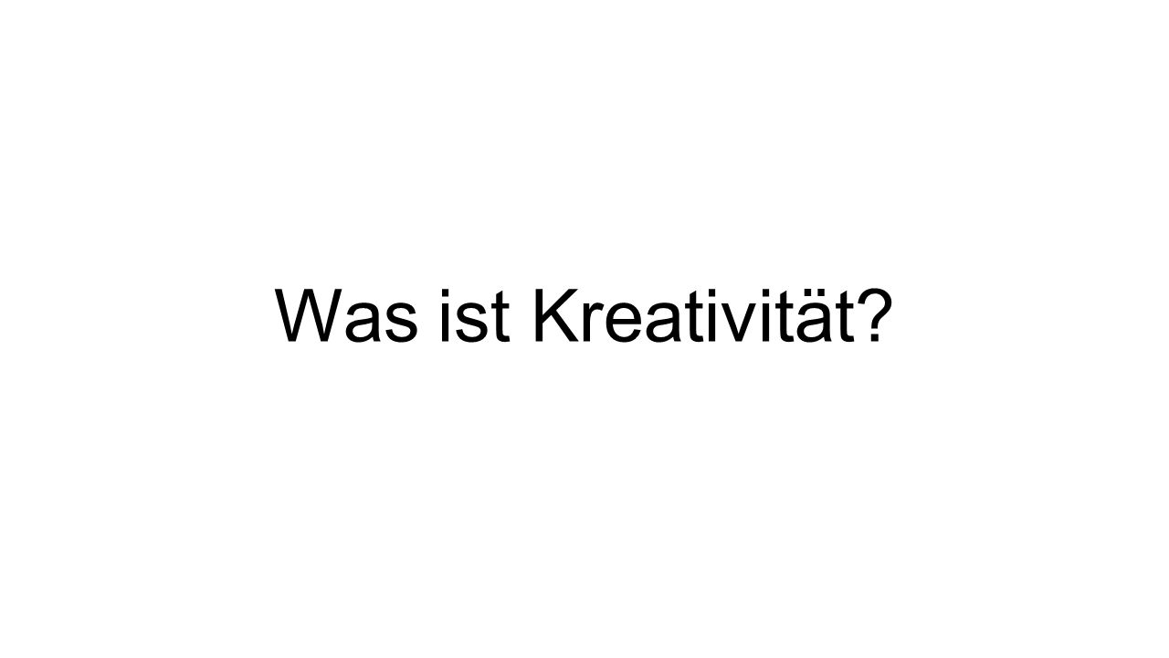 1.Kreativität Kreativität wird ganz allgemein als die Erschaffung neuer und brauchbarer Formen definiert (Amabile 1996).