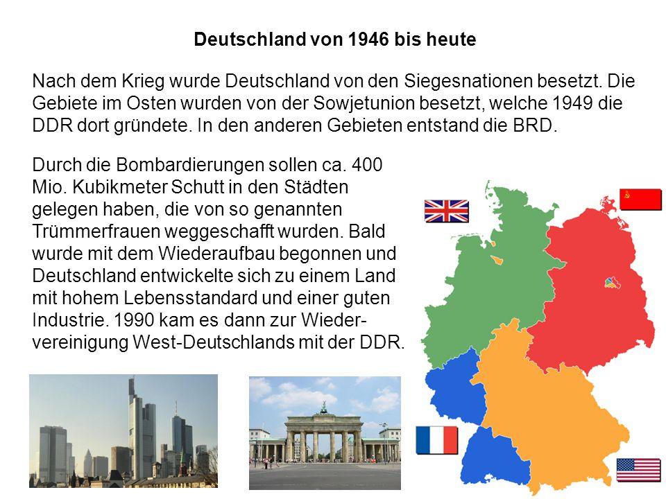 Geschichte VI Deutschland von 1946 bis heute Nach dem Krieg wurde Deutschland von den Siegesnationen besetzt. Die Gebiete im Osten wurden von der Sowj