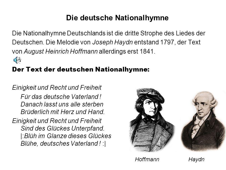 Nationalhymne Die Nationalhymne Deutschlands ist die dritte Strophe des Liedes der Deutschen. Die Melodie von Joseph Haydn entstand 1797, der Text von