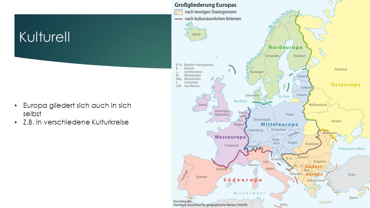 Kulturell Europa gliedert sich auch in sich selbst Z.B. in verschiedene Kulturkreise