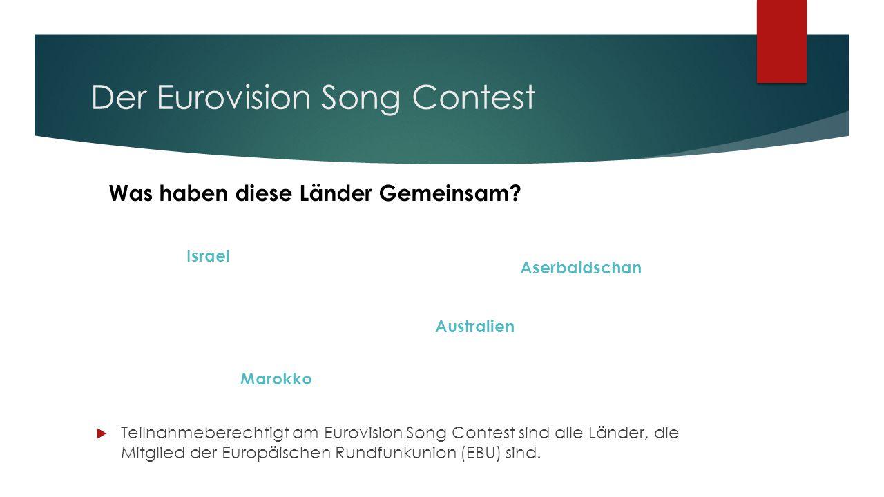 Der Eurovision Song Contest  Teilnahmeberechtigt am Eurovision Song Contest sind alle Länder, die Mitglied der Europäischen Rundfunkunion (EBU) sind.