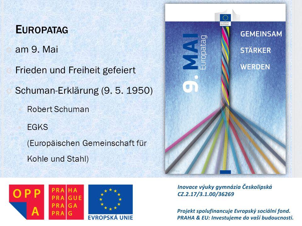 E UROPATAG am 9. Mai Frieden und Freiheit gefeiert Schuman-Erklärung (9. 5. 1950) Robert Schuman EGKS (Europäischen Gemeinschaft für Kohle und Stahl)