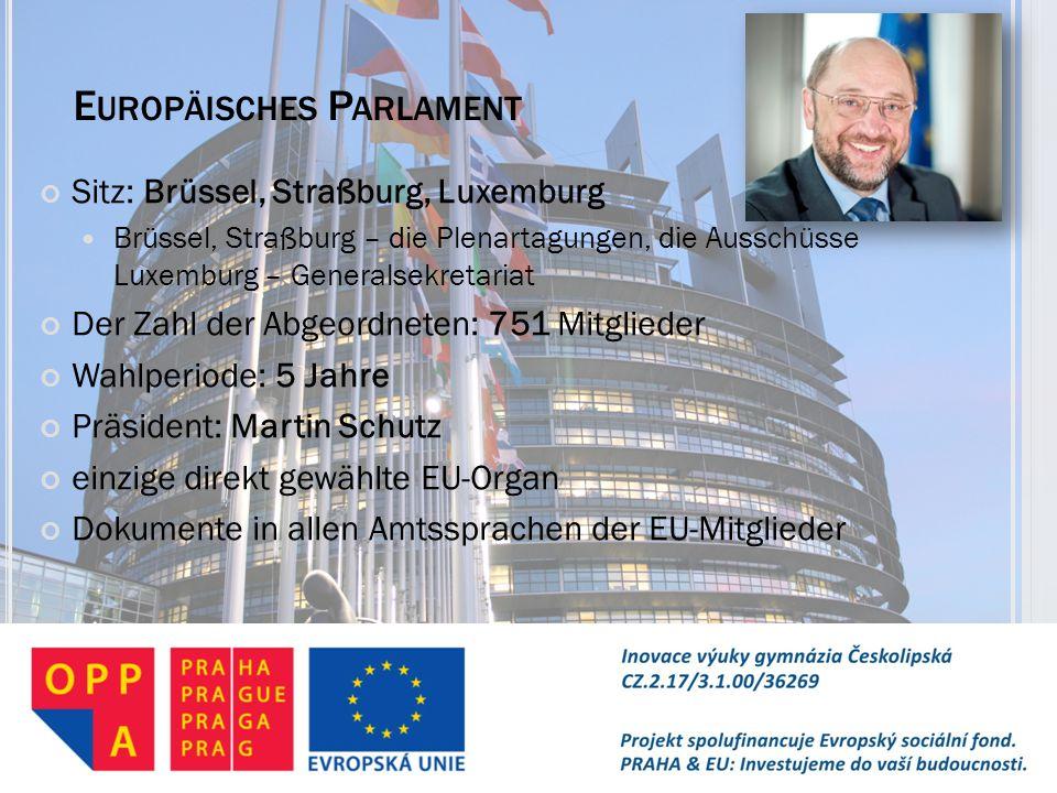 E UROPÄISCHES P ARLAMENT Sitz: Brüssel, Straßburg, Luxemburg Brüssel, Straßburg – die Plenartagungen, die Ausschüsse Luxemburg – Generalsekretariat De