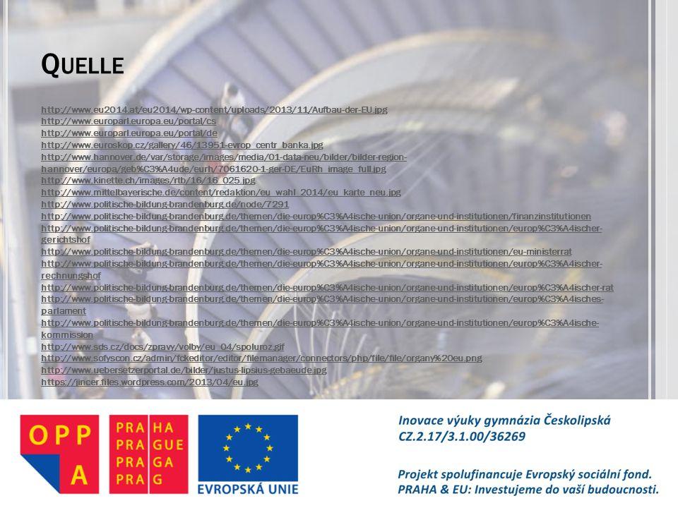 Q UELLE http://www.eu2014.at/eu2014/wp-content/uploads/2013/11/Aufbau-der-EU.jpg http://www.europarl.europa.eu/portal/cs http://www.europarl.europa.eu
