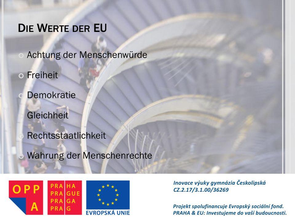 D IE W ERTE DER EU Achtung der Menschenwürde Freiheit Demokratie Gleichheit Rechtsstaatlichkeit Wahrung der Menschenrechte