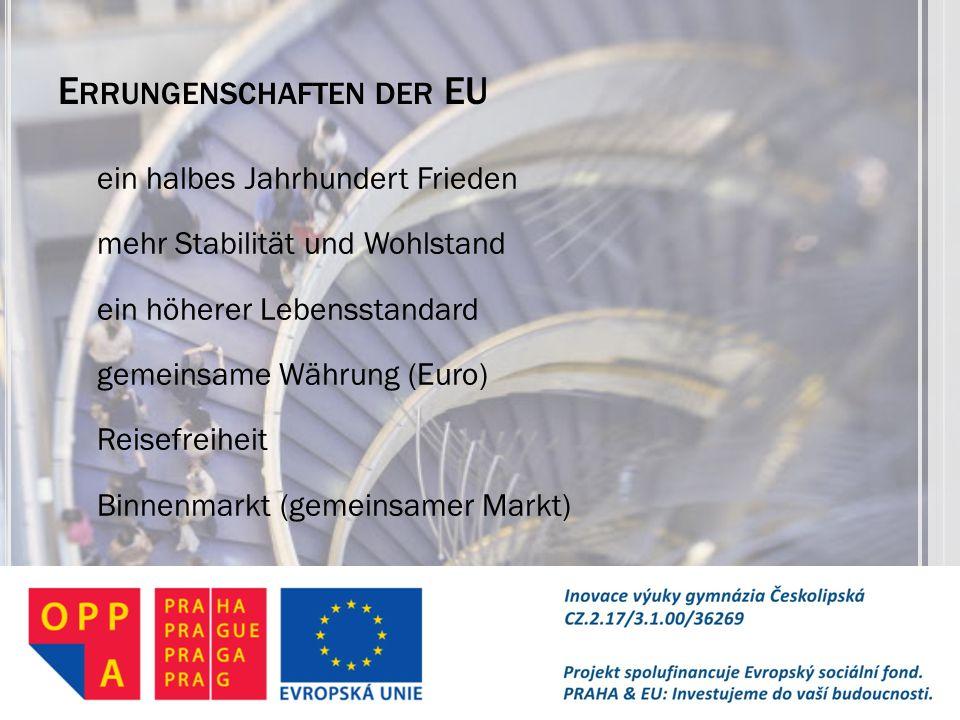E RRUNGENSCHAFTEN DER EU ein halbes Jahrhundert Frieden mehr Stabilität und Wohlstand ein höherer Lebensstandard gemeinsame Währung (Euro) Reisefreihe