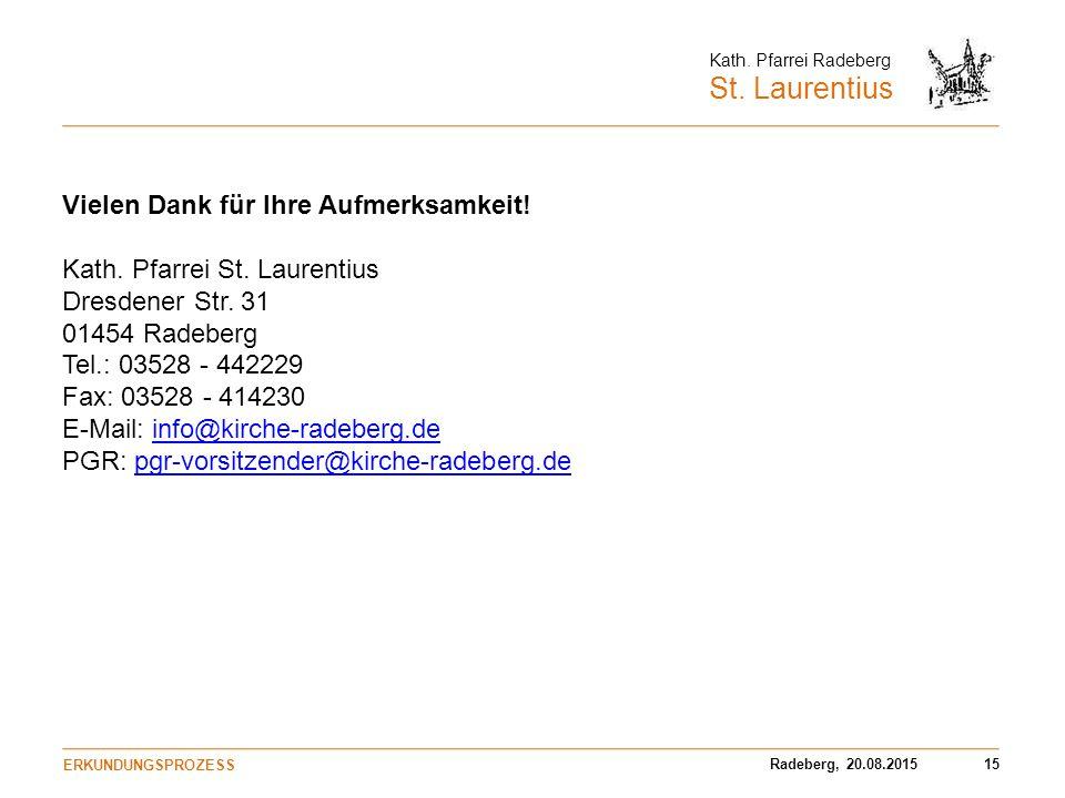 Radeberg, 20.08.201515 Kath.Pfarrei Radeberg St. Laurentius Vielen Dank für Ihre Aufmerksamkeit.