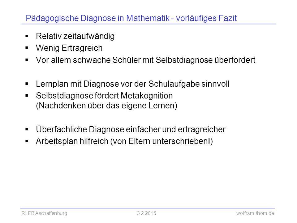 RLFB Aschaffenburg3.2.2015 wolfram-thom.de Pädagogische Diagnose in Mathematik - vorläufiges Fazit  Relativ zeitaufwändig  Wenig Ertragreich  Vor a
