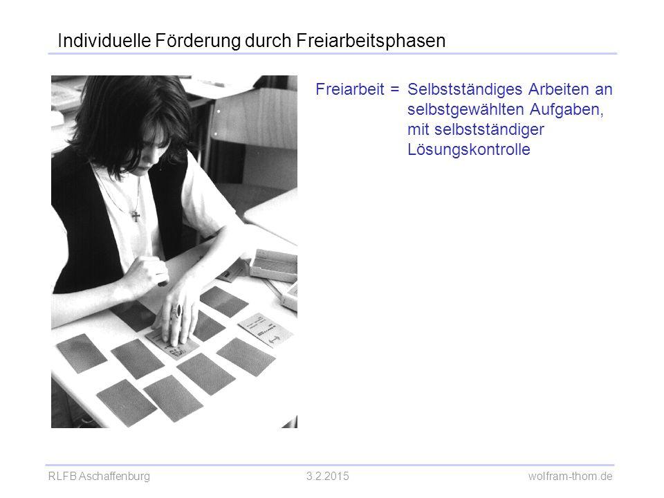 RLFB Aschaffenburg3.2.2015 wolfram-thom.de Individuelle Förderung durch Freiarbeitsphasen Freiarbeit =Selbstständiges Arbeiten an selbstgewählten Aufg